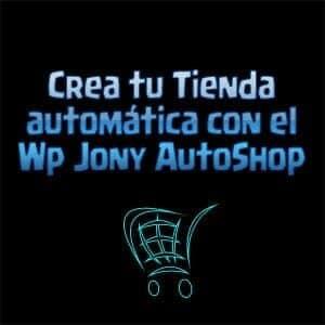 Crea tu Tienda automática con el Wp Jony AutoShop