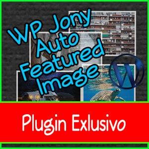 Ponle Imagen Destacada A Tus Post De Forma Automática Con El WP Jony Auto Featured Image